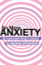 No More Anxiety! : Be Your Own Anxiety Coach - Gladeana McMahon