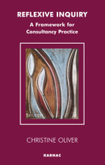 Reflexive Inquiry : A Framework for Consultancy Practice - Christine Oliver