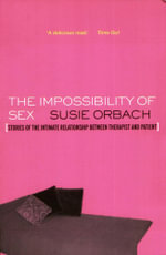 The Impossibility of Sex : Stories of the Intimate Relationship between Therapist and Client - Susie Orbach