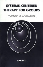 Systems-Centered Therapy for Groups - Yvonne M. Agazarian