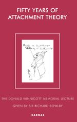 Fifty Years of Attachment Theory : The Donald Winnicott Memorial Lecture - Sir Richard Bowlby