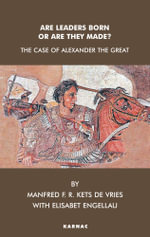 Are Leaders Born or Are They Made? : The Case of Alexander the Great - Elisabet Engellau