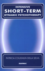 Intensive Short-Term Dynamic Psychotherapy : Theory and Technique - Patricia C. Della Selva