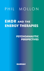EMDR and the Energy Therapies : Psychoanalytic Perspectives - Phil Mollon