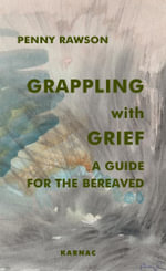 Grappling with Grief : A Guide for the Bereaved - Penny Rawson