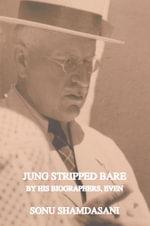 Jung Stripped Bare : By His Biographers, Even - Sonu Shamdasani
