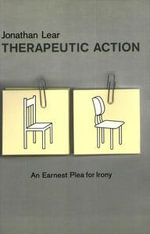 Therapeutic Action : An Earnest Plea for Irony - Jonathan Lear