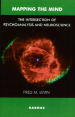 Mapping the Mind : The Intersection of Psychoanalysis and Neuroscience - Fred M. Levin