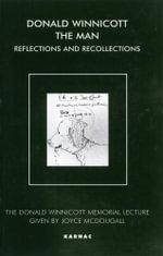Donald Winnicott The Man : Reflections and Recollections (The Donald Winnicott Memorial Lecture) - Joyce McDougall