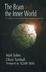 The Brain and the Inner World : An Introduction to the Neuroscience of Subjective Experience - Mark Solms