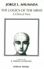 Logics of the Mind : A Clinical View - Jorge L. Ahumada