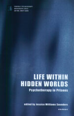 Life within Hidden Worlds : Psychotherapy in Prisons - Jessica Williams Saunders