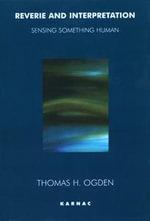 Reverie and Interpretation : Sensing Something Human - Thomas Ogden
