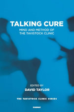 The Talking Cure : Mind and Method of the Tavistock Clinic