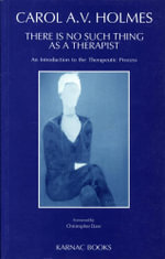 There Is No Such Thing As A Therapist : An Introduction to the Therapeutic Process - Carol Holmes