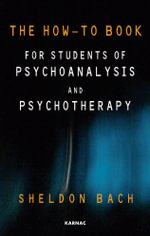 The How-To Book for Students of Psychoanalysis and Psychotherapy : A Psychological Exploration of the Meaning, Values and Dangers of Falling in Love - Sheldon Bach
