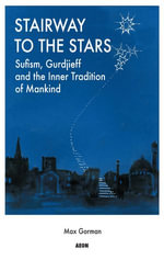 Stairway to the Stars : Sufism, Gurdjieff and the Inner Tradition of Mankind - Max Gorman