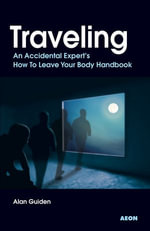 Traveling : An Accidental Experts How To Leave Your Body Handbook - Alan Guiden