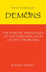 The Little Book of Demons : The Positive Advantages of the Personification of Life's Problems - Ramsey Dukes