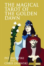 The Magical Tarot of the Golden Dawn - Chris Zalewski