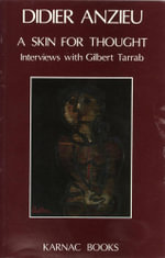A Skin for Thought : Interviews with Gilbert Tarrab on Psychology and Psychoanalysis - Didier Anzieu