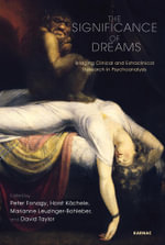 The Significance of Dreams : Bridging Clinical and Extraclinical Research in Psychonalysis
