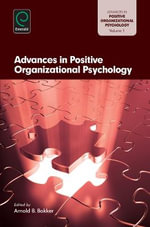 Advances in Positive Organizational Psychology : A Training Program for Maximizing Well-Being and E...