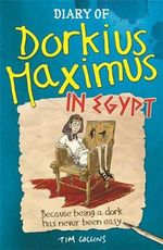Diary of Dorkius Maximus in Egypt - Tim Collins
