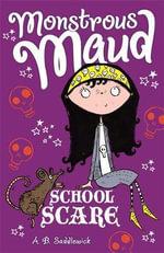 Monstrous Maud : School Scare - A. B. Saddlewick