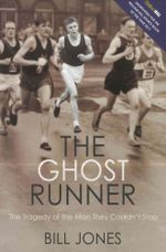 The Ghost Runner : The Tragedy of the Man They Couldn't Stop - Bill Jones