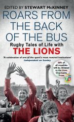 Roars from the Back of the Bus : Rugby Tales of Life with the Lions