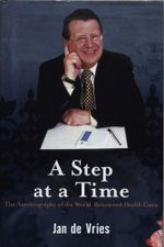 A Step at a Time : The Autobiography of the World-Renowned Health Guru - Jan de Vries
