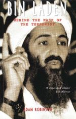 Bin Laden : Behind the Mask of the Terrorist - Adam Robinson