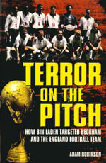 Terror on the Pitch : How Bin Laden Targeted Beckham and the England Football Team - Adam Robinson