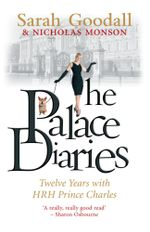 The Palace Diaries : Twelve Years with HRH Prince Charles - Sarah Goodall