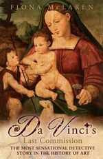 Da Vinci's Last Commission : The Most Sensational Detective Story In The History of Art - Fiona McLaren