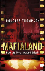 Mafialand : How the Mob Invaded Britain - Douglas Thompson