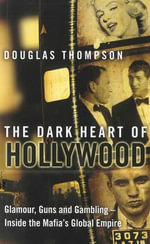 The Dark Heart of Hollywood : Glamour, Guns and Gambling - Inside the Mafia's Global Empire - Douglas Thompson