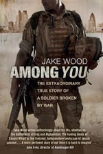 Among You : The Extraordinary True Story of a Soldier Broken by War - Jake Wood