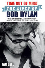Time Out of Mind : The Lives of Bob Dylan : Volume 2 - Ian Bell