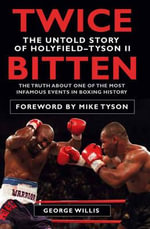 Twice Bitten : The Untold Story of Holyfield-Tyson II - George Willis