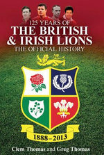 125 Years of the British and Irish Lions : The Official History - Greg Thomas