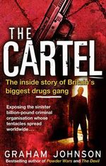 The Cartel : The Inside Story of Britain's Biggest Drugs Gang - Graham Johnson