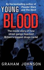 Young Blood : The Inside Story of How Street Gangs Hijacked Britain's Biggest Drugs Cartel - Graham Johnson