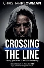 Crossing the Line : Losing Your Mind as an Undercover Cop - Christian Plowman
