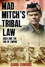 Mad Mitch's Tribal Law : Aden and the End of Empire - Aaron Edwards