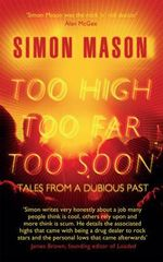 Too High, Too Far, Too Soon : Tales from a Dubious Past - Simon Mason