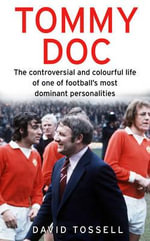 Tommy Doc : The Controversial and Colourful Life of One of Football's Most Dominant Personalities - David Tossell