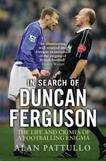 In Search of Duncan Ferguson : The Life and Crimes of a Footballing Enigma - Alan Pattullo