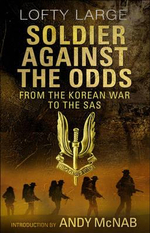 Soldier Against The Odds : From Korean War to SAS - Lofty Large